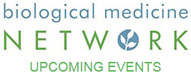 Biological Medicine Network Upcoming Events